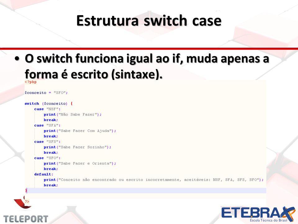 Estrutura switch case O switch funciona igual ao if, muda apenas a forma é escrito (sintaxe).O switch funciona igual ao if, muda apenas a forma é escr