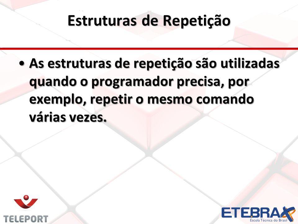 Estruturas de Repetição As estruturas de repetição são utilizadas quando o programador precisa, por exemplo, repetir o mesmo comando várias vezes.As e