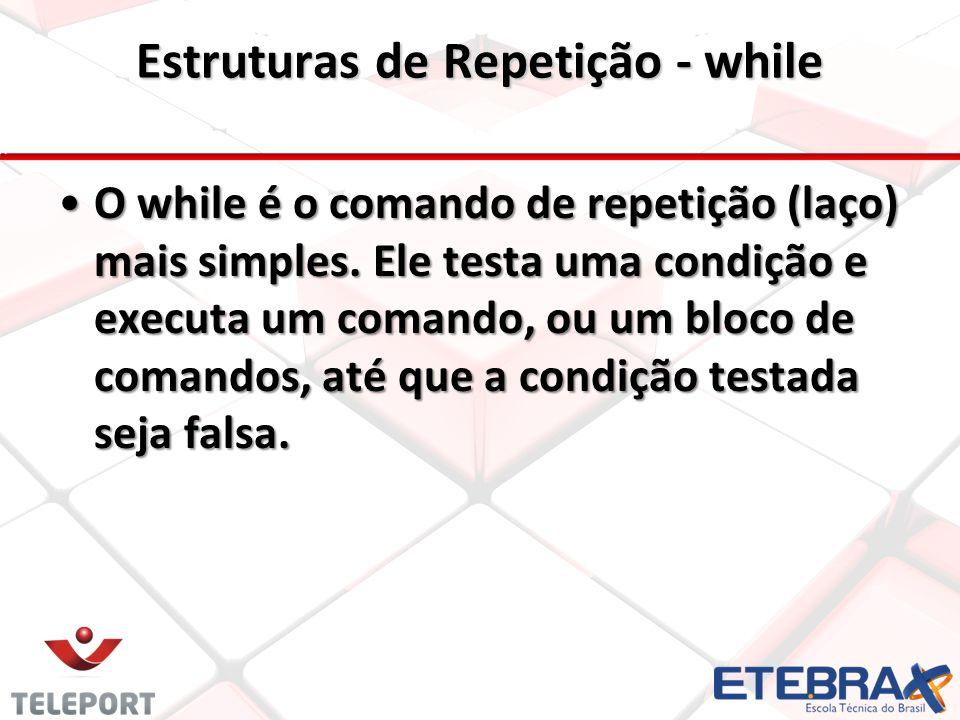 Estruturas de Repetição - while O while é o comando de repetição (laço) mais simples. Ele testa uma condição e executa um comando, ou um bloco de coma