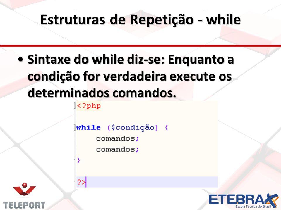 Estruturas de Repetição - while Sintaxe do while diz-se: Enquanto a condição for verdadeira execute os determinados comandos.Sintaxe do while diz-se: