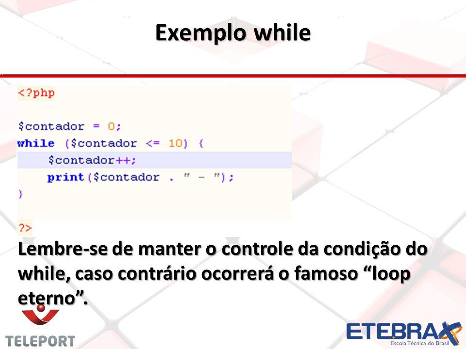 Exemplo while Lembre-se de manter o controle da condição do while, caso contrário ocorrerá o famoso loop eterno.