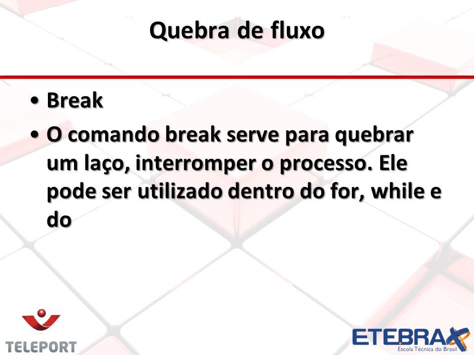Quebra de fluxo BreakBreak O comando break serve para quebrar um laço, interromper o processo. Ele pode ser utilizado dentro do for, while e doO coman