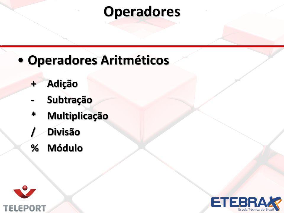 Operadores Operadores AritméticosOperadores Aritméticos +Adição -Subtração *Multiplicação /Divisão %Módulo