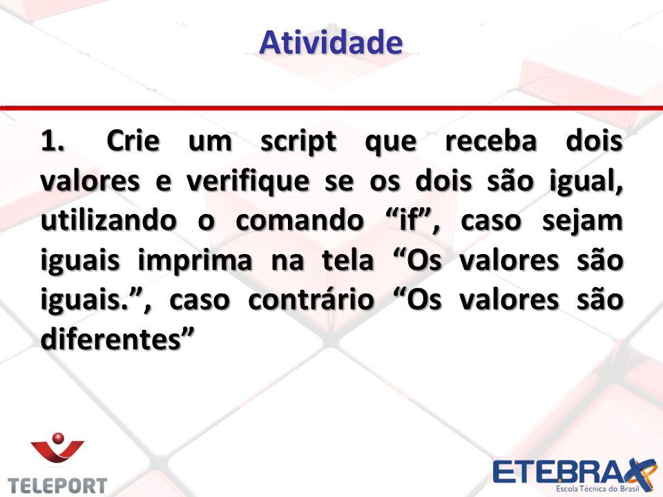 Atividade 1.Crie um script que receba dois valores e verifique se os dois são igual, utilizando o comando if, caso sejam iguais imprima na tela Os val