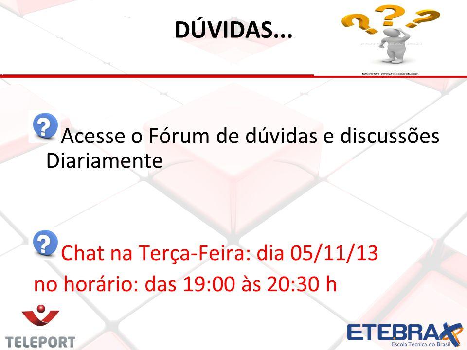 DÚVIDAS... Acesse o Fórum de dúvidas e discussões Diariamente Chat na Terça-Feira: dia 05/11/13 no horário: das 19:00 às 20:30 h