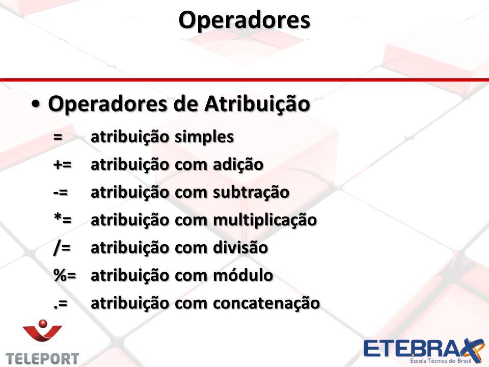 Operadores Operadores de AtribuiçãoOperadores de Atribuição = atribuição simples += atribuição com adição -= atribuição com subtração *= atribuição co
