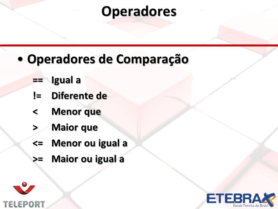 Operadores Operadores de ComparaçãoOperadores de Comparação == Igual a != Diferente de < Menor que > Maior que <= Menor ou igual a >= Maior ou igual a