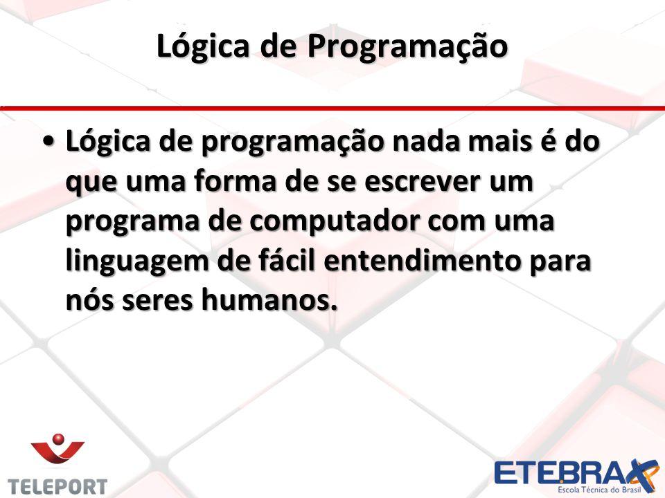 Lógica de Programação Lógica de programação nada mais é do que uma forma de se escrever um programa de computador com uma linguagem de fácil entendime