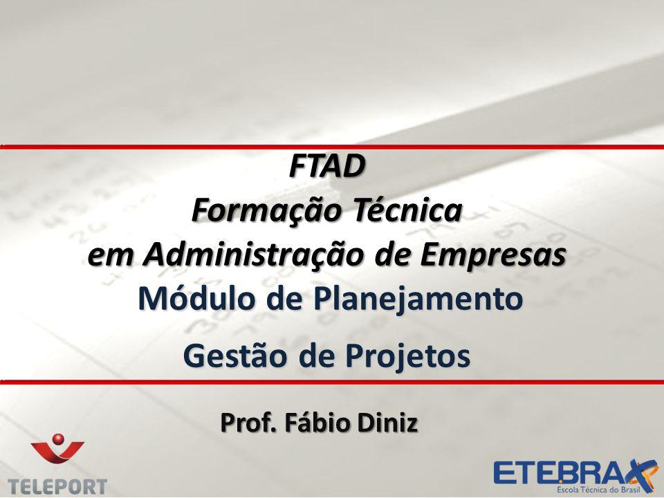 FTAD Formação Técnica em Administração de Empresas Módulo de Planejamento Gestão de Projetos Prof. Fábio Diniz