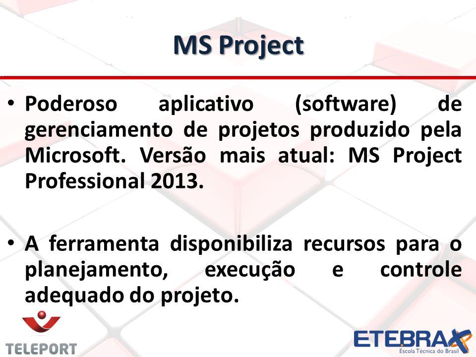 MS Project Poderoso aplicativo (software) de gerenciamento de projetos produzido pela Microsoft.