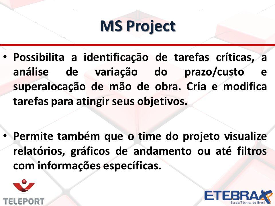 MS Project Possibilita a identificação de tarefas críticas, a análise de variação do prazo/custo e superalocação de mão de obra.