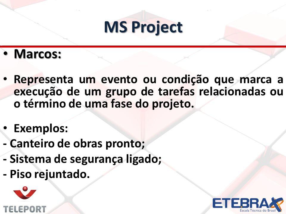 MS Project Marcos: Marcos: Representa um evento ou condição que marca a execução de um grupo de tarefas relacionadas ou o término de uma fase do proje