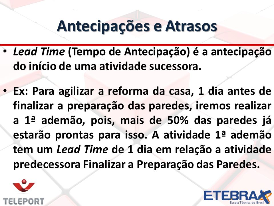 Antecipações e Atrasos Lead Time (Tempo de Antecipação) é a antecipação do início de uma atividade sucessora.