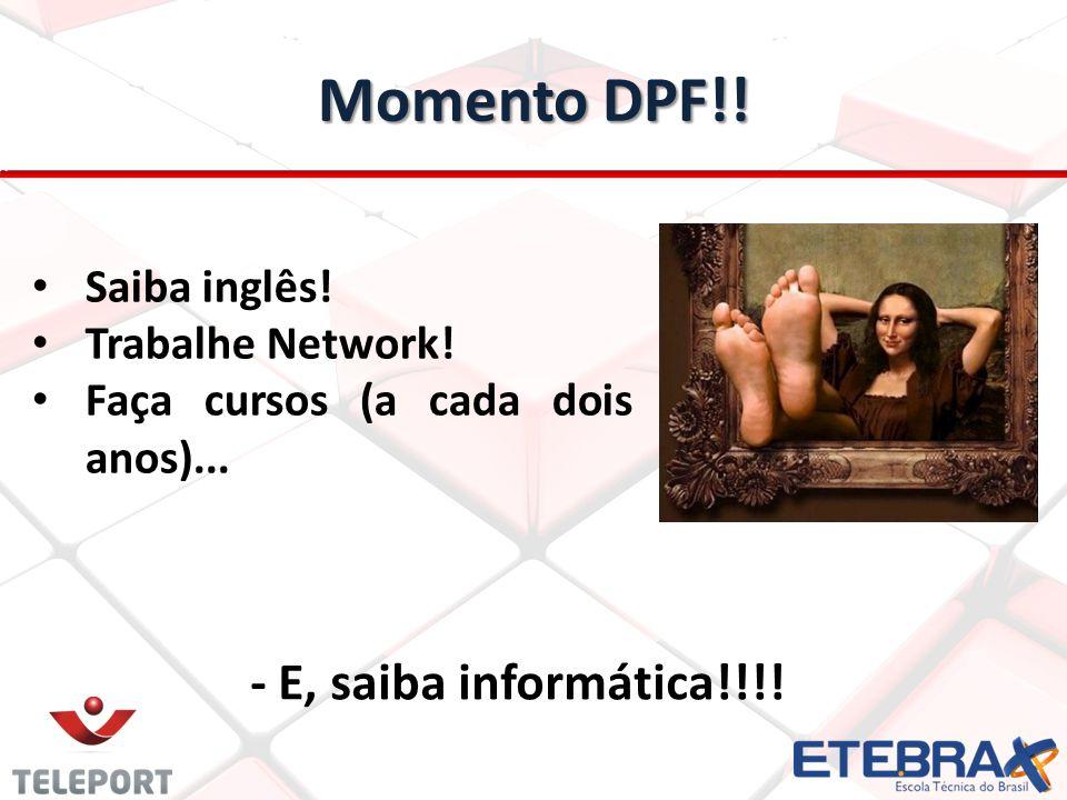 Momento DPF!.- E, saiba informática!!!. Saiba inglês.