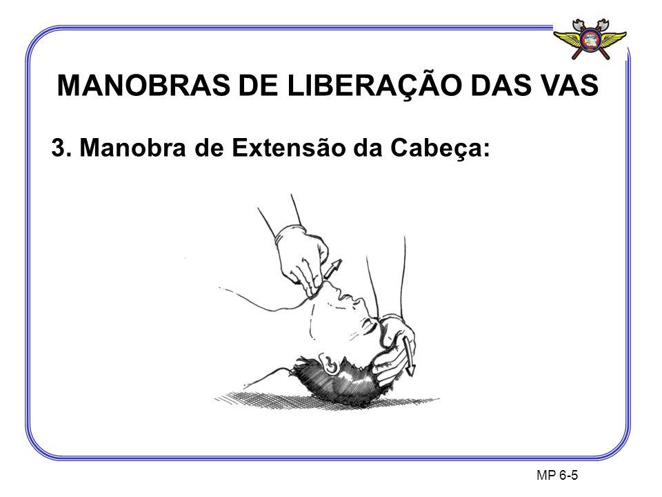 MP 6-5 MANOBRAS DE LIBERAÇÃO DAS VAS 3. Manobra de Extensão da Cabeça: