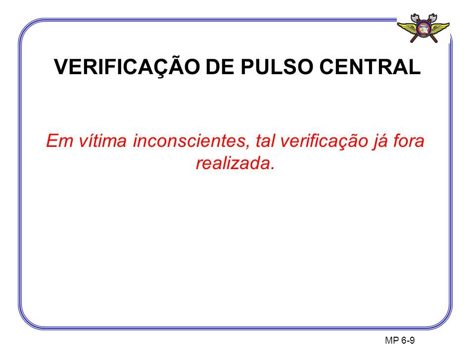 Em vítima inconscientes, tal verificação já fora realizada. MP 6-9 VERIFICAÇÃO DE PULSO CENTRAL