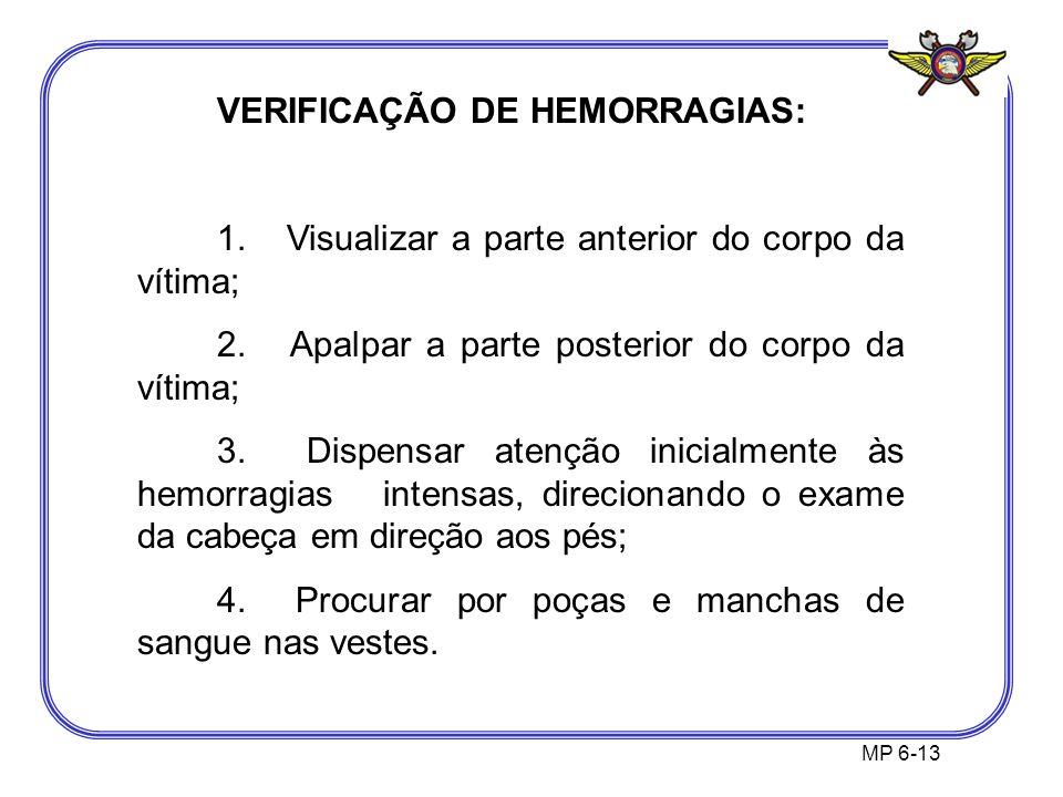 MP 6-13 VERIFICAÇÃO DE HEMORRAGIAS: 1. Visualizar a parte anterior do corpo da vítima; 2. Apalpar a parte posterior do corpo da vítima; 3. Dispensar a