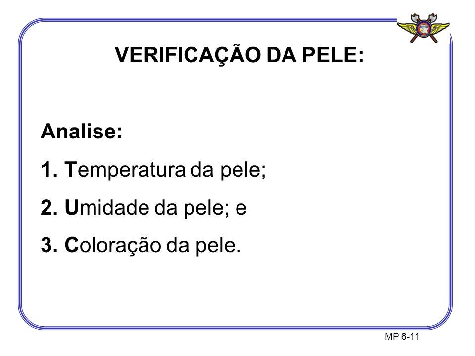 MP 6-11 VERIFICAÇÃO DA PELE: Analise: 1.Temperatura da pele; 2.Umidade da pele; e 3.Coloração da pele.