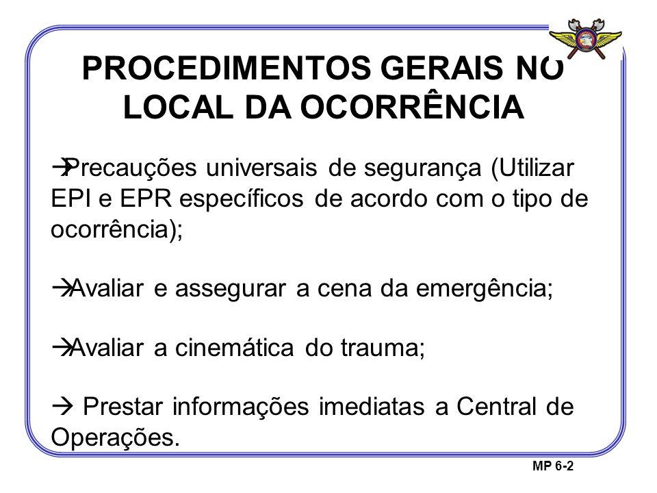 PROCEDIMENTOS GERAIS NO LOCAL DA OCORRÊNCIA MP 6-2 Precauções universais de segurança (Utilizar EPI e EPR específicos de acordo com o tipo de ocorrênc