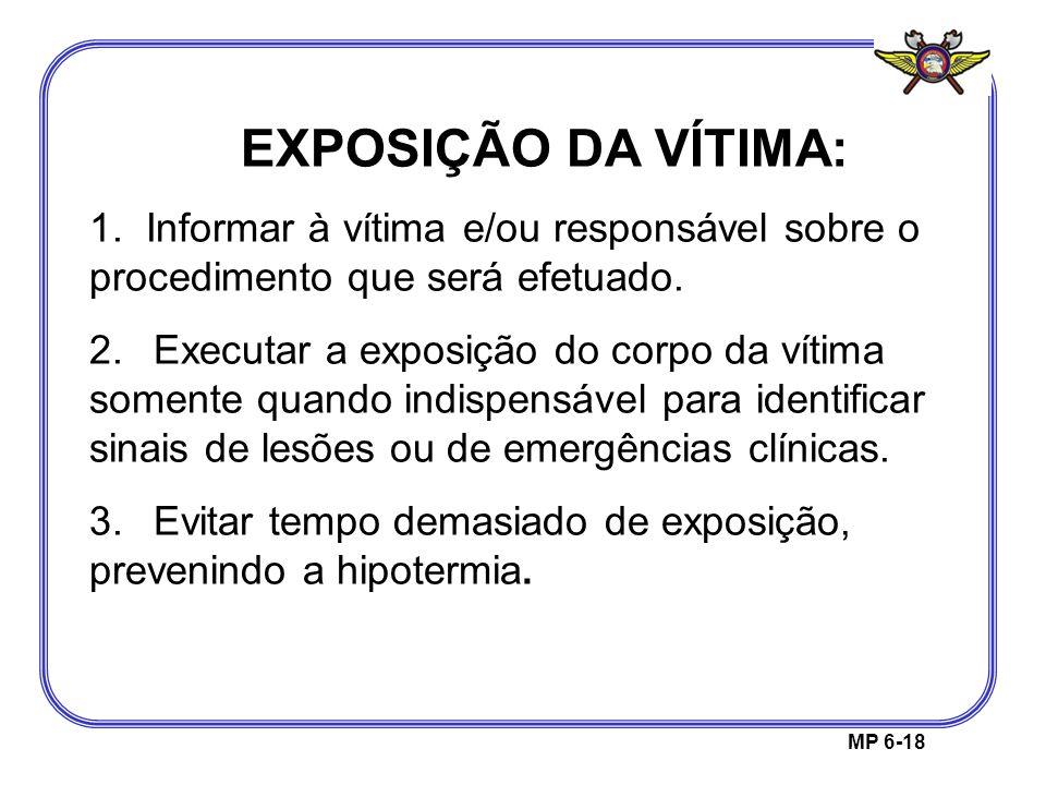 MP 6-18 EXPOSIÇÃO DA VÍTIMA: 1. Informar à vítima e/ou responsável sobre o procedimento que será efetuado. 2. Executar a exposição do corpo da vítima