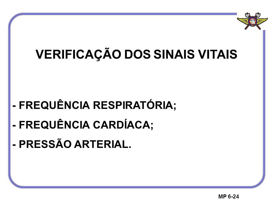 MP 6-24 VERIFICAÇÃO DOS SINAIS VITAIS - FREQUÊNCIA RESPIRATÓRIA; - FREQUÊNCIA CARDÍACA; - PRESSÃO ARTERIAL.