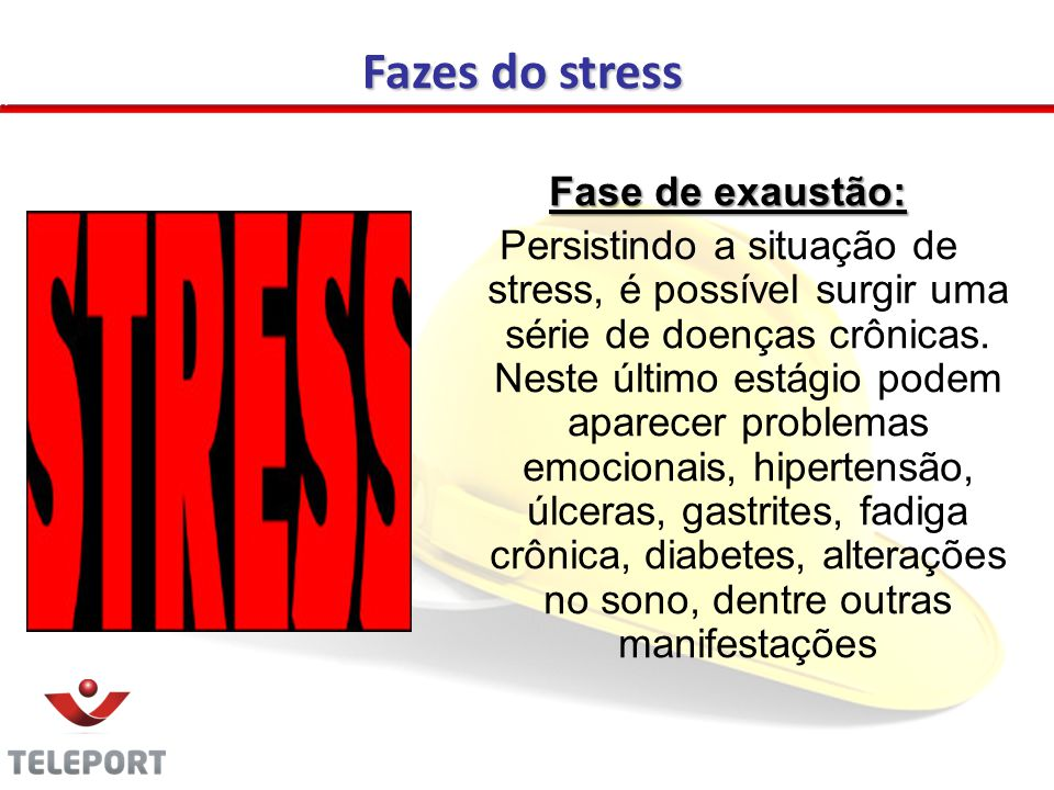 Fase de exaustão: Persistindo a situação de stress, é possível surgir uma série de doenças crônicas.