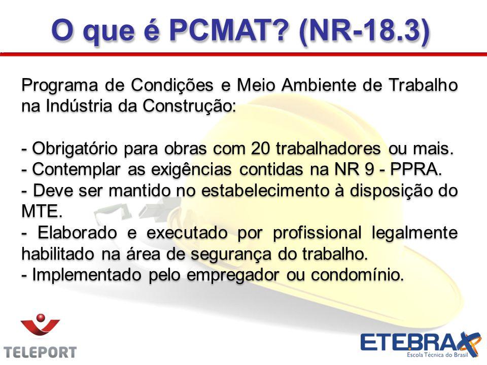 O que é PCMAT? (NR-18.3) Programa de Condições e Meio Ambiente de Trabalho na Indústria da Construção: - Obrigatório para obras com 20 trabalhadores o