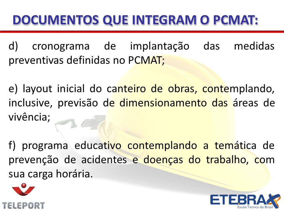 DOCUMENTOS QUE INTEGRAM O PCMAT: d) cronograma de implantação das medidas preventivas definidas no PCMAT; e) layout inicial do canteiro de obras, cont