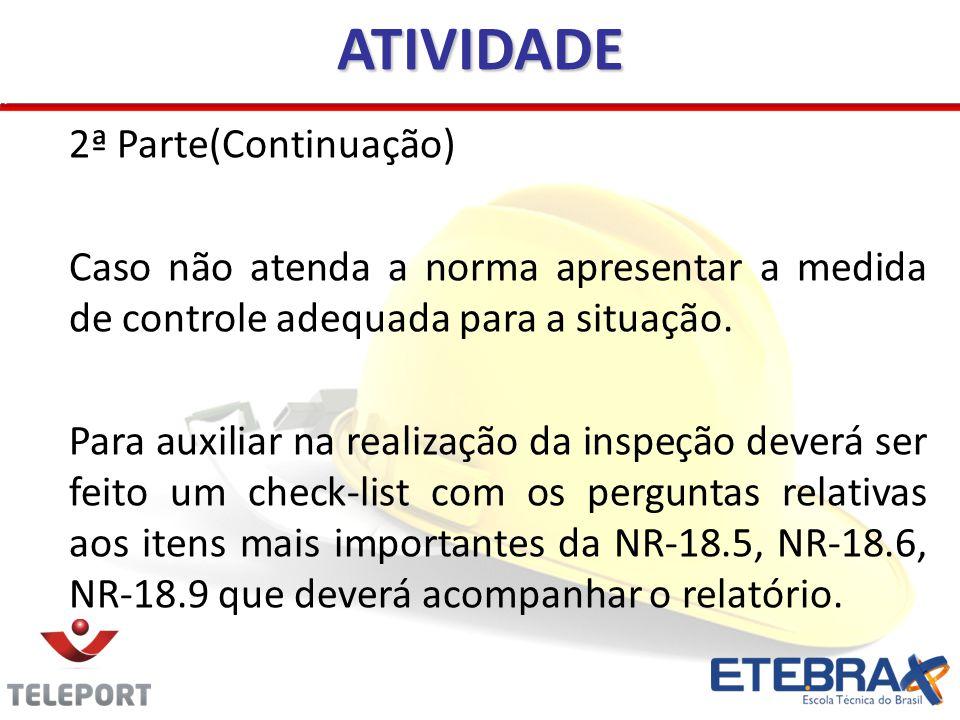 2ª Parte(Continuação) Caso não atenda a norma apresentar a medida de controle adequada para a situação. Para auxiliar na realização da inspeção deverá
