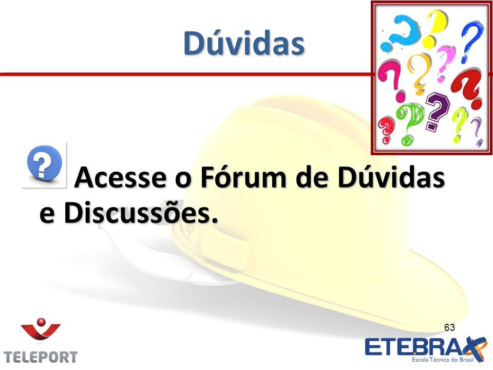 Dúvidas Acesse o Fórum de Dúvidas e Discussões. Acesse o Fórum de Dúvidas e Discussões. 63