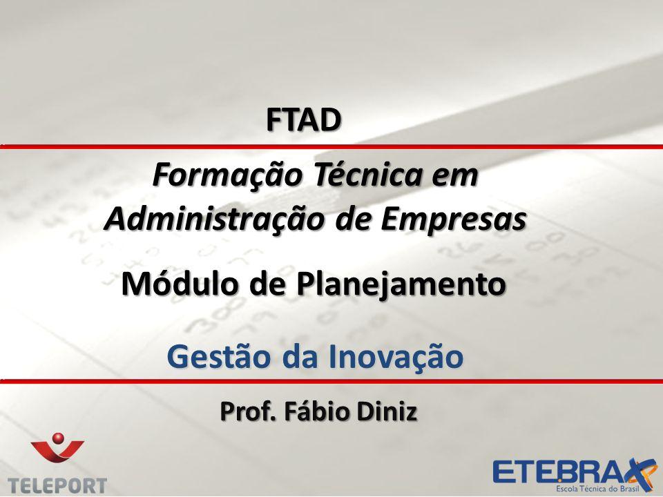 FTIN – FORMAÇÃO TÉCNICA EM ADMINISTRAÇÃO COMPETÊNCIAS A SEREM DESENVOLVIDAS Gestão da Inovação (continuação)