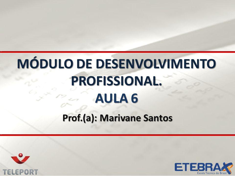 MÓDULO DE DESENVOLVIMENTO PROFISSIONAL. AULA 6 Prof.(a): Marivane Santos