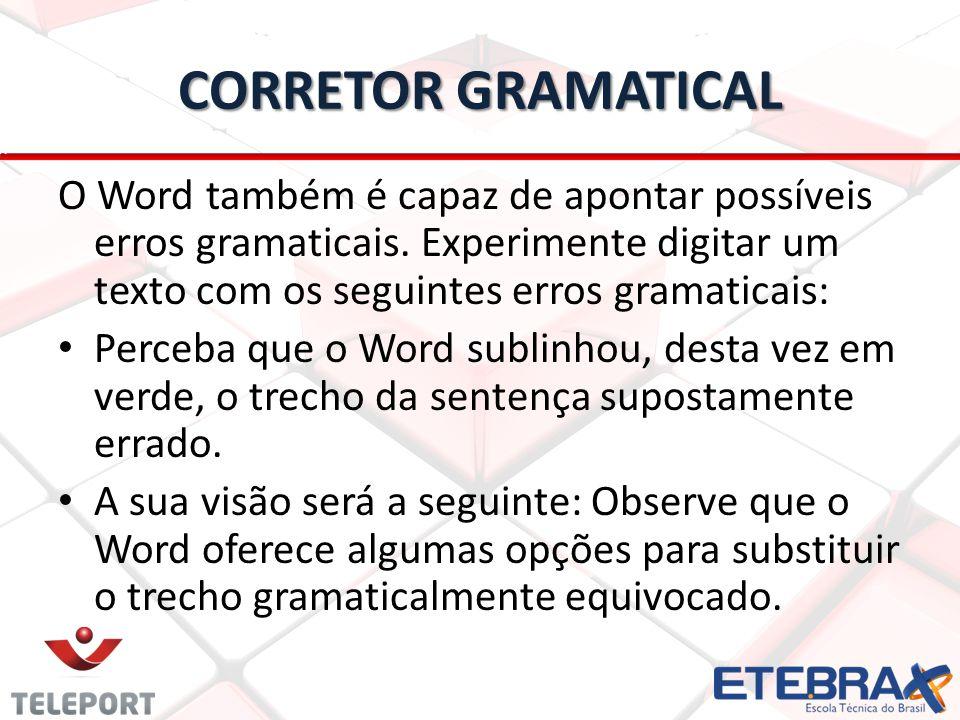 CORRETOR GRAMATICAL O Word também é capaz de apontar possíveis erros gramaticais.