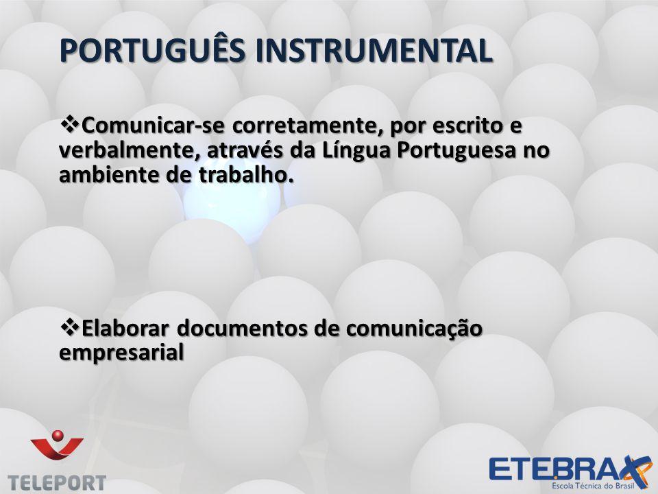 PORTUGUÊS INSTRUMENTAL Comunicar-se corretamente, por escrito e verbalmente, através da Língua Portuguesa no ambiente de trabalho.