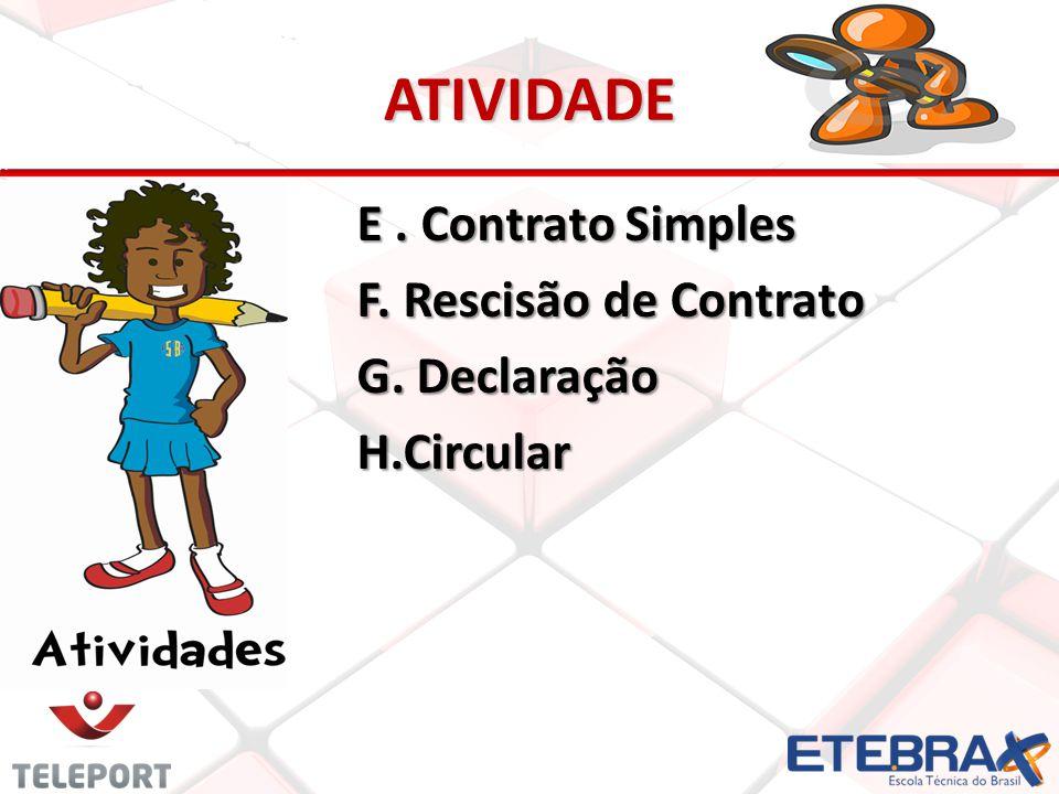 ATIVIDADE E. Contrato Simples F. Rescisão de Contrato G. Declaração H.Circular