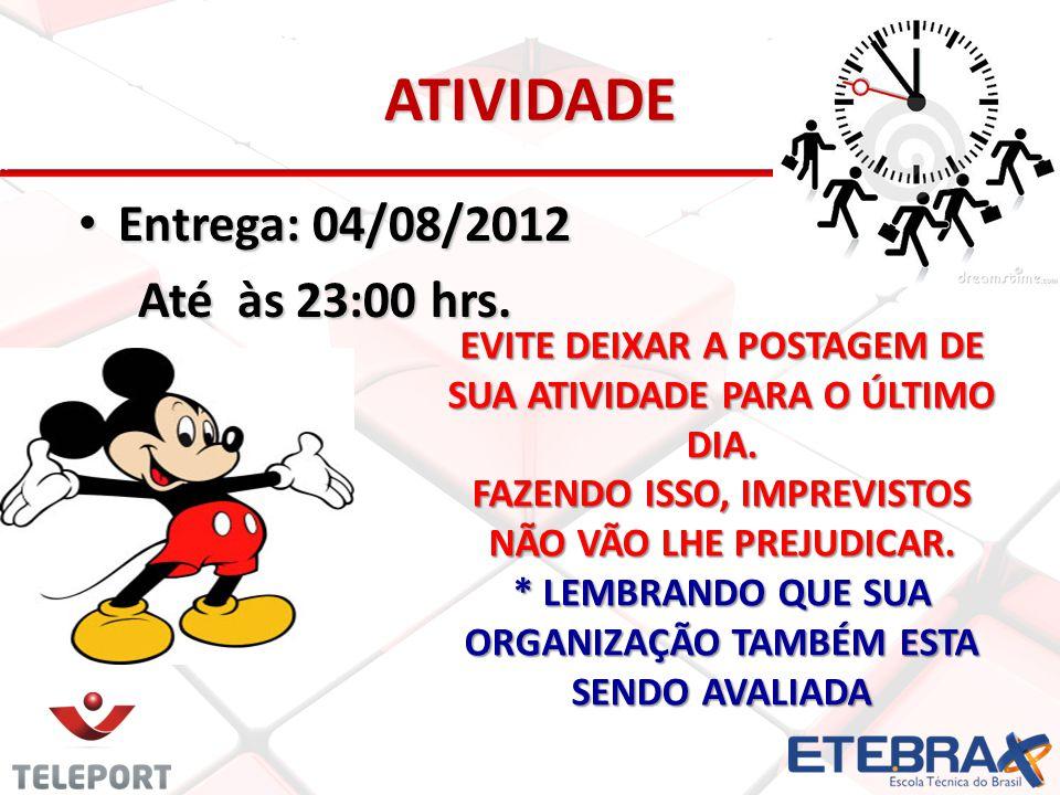 ATIVIDADE Entrega: 04/08/2012 Entrega: 04/08/2012 Até às 23:00 hrs.