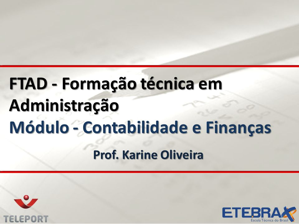 FTAD - Formação técnica em Administração Módulo - Contabilidade e Finanças Prof. Karine Oliveira
