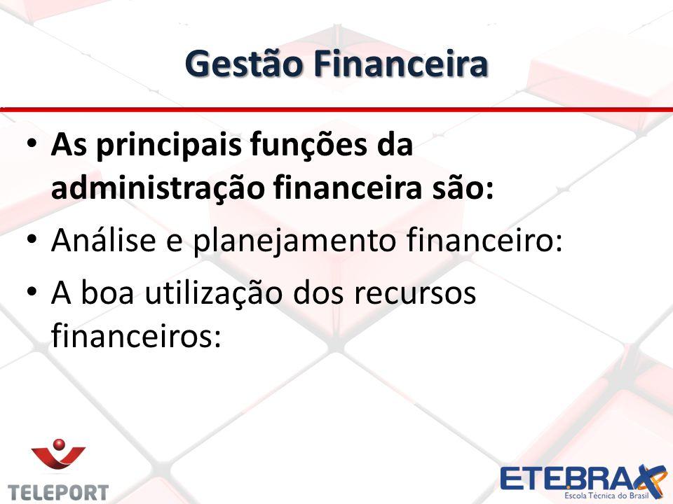 Gestão Financeira As principais funções da administração financeira são: Análise e planejamento financeiro: A boa utilização dos recursos financeiros:
