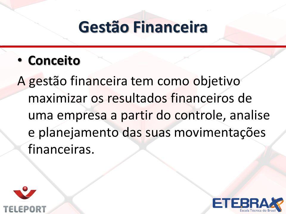 Gestão Financeira Conceito Conceito A gestão financeira tem como objetivo maximizar os resultados financeiros de uma empresa a partir do controle, ana