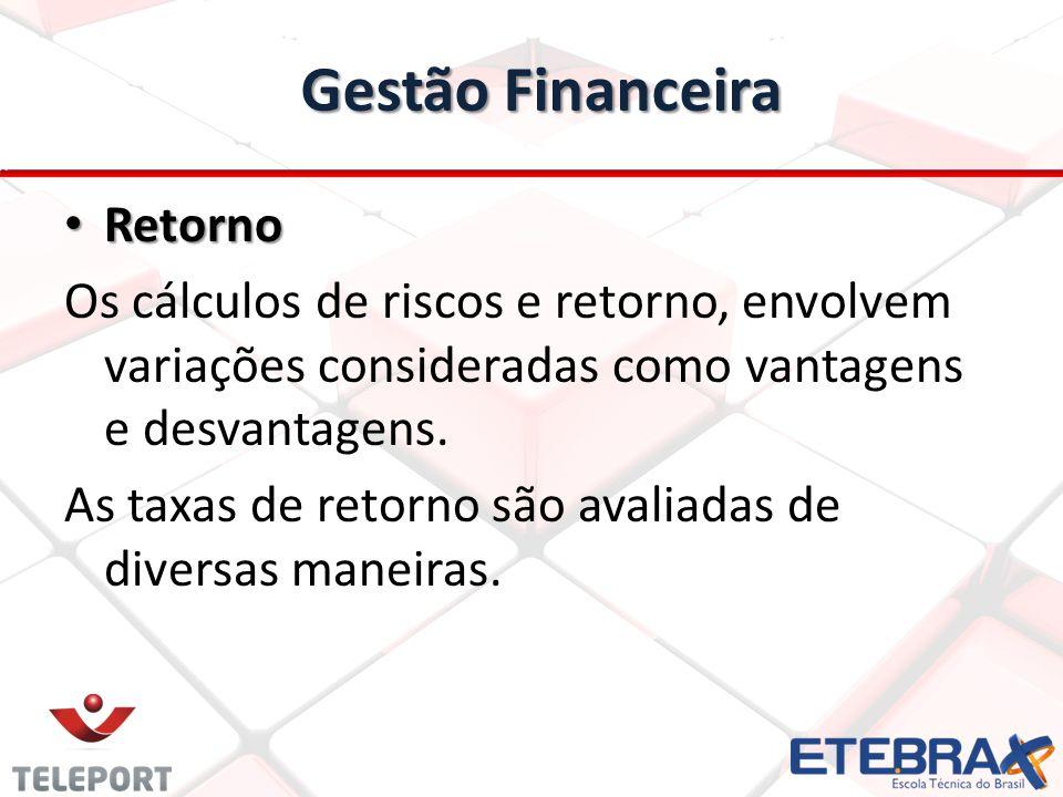 Gestão Financeira Retorno Retorno Os cálculos de riscos e retorno, envolvem variações consideradas como vantagens e desvantagens. As taxas de retorno