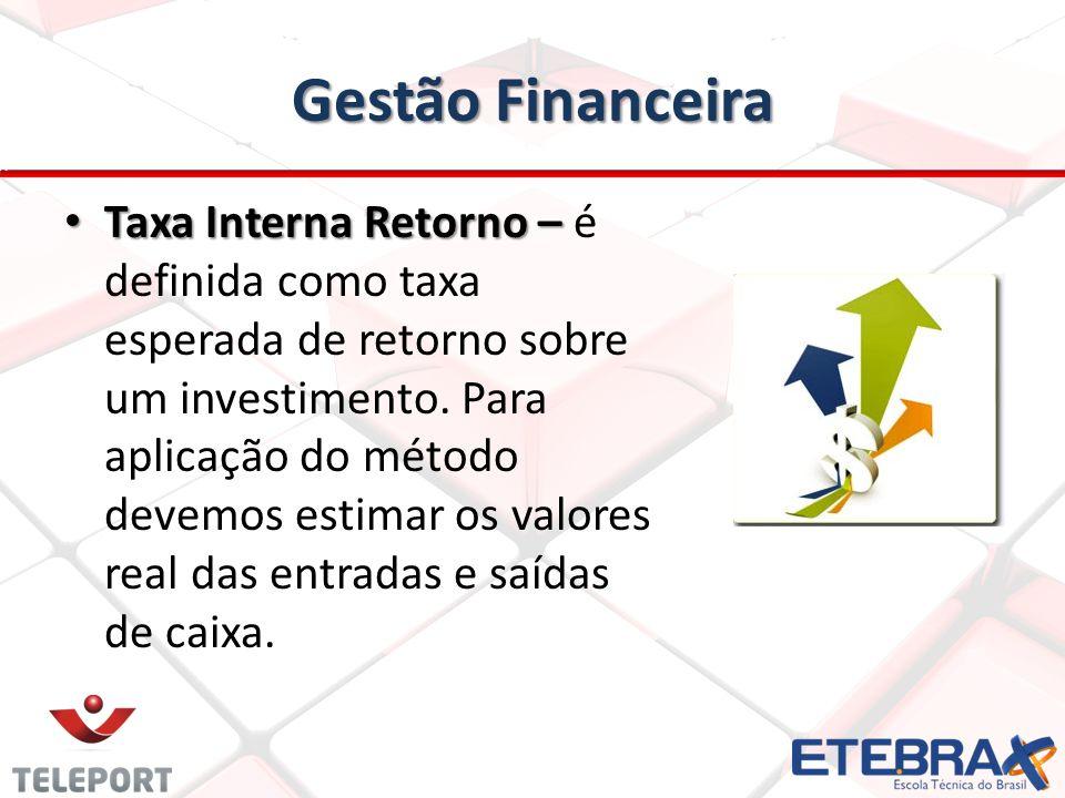 Gestão Financeira Taxa Interna Retorno – Taxa Interna Retorno – é definida como taxa esperada de retorno sobre um investimento. Para aplicação do méto