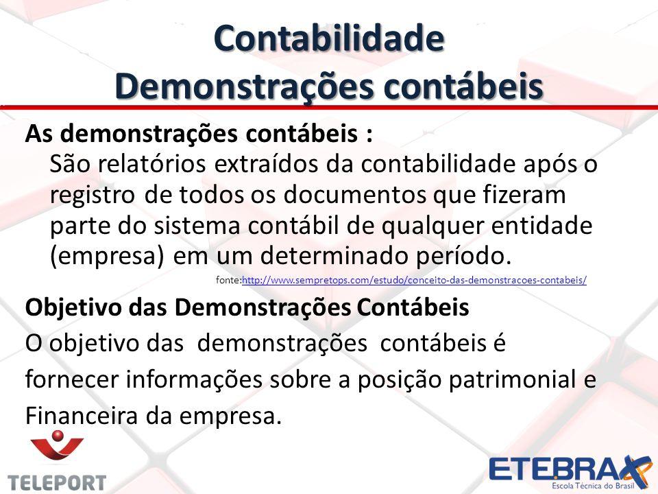Contabilidade Demonstrações contábeis As demonstrações contábeis : São relatórios extraídos da contabilidade após o registro de todos os documentos qu