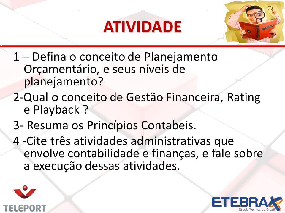 ATIVIDADE 1 – Defina o conceito de Planejamento Orçamentário, e seus níveis de planejamento? 2-Qual o conceito de Gestão Financeira, Rating e Playback