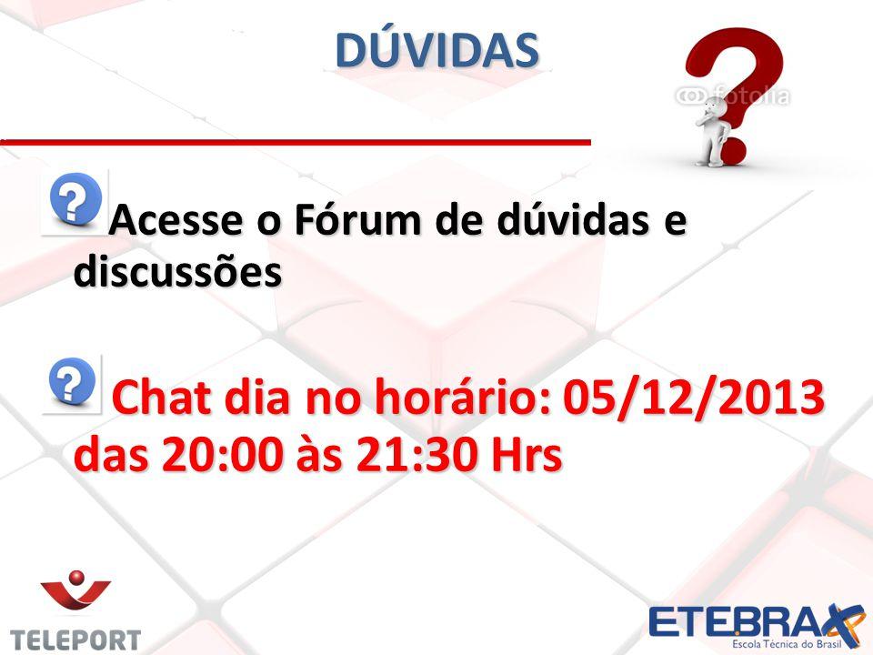 DÚVIDAS Acesse o Fórum de dúvidas e discussões Chat dia no horário: 05/12/2013 das 20:00 às 21:30 Hrs Chat dia no horário: 05/12/2013 das 20:00 às 21: