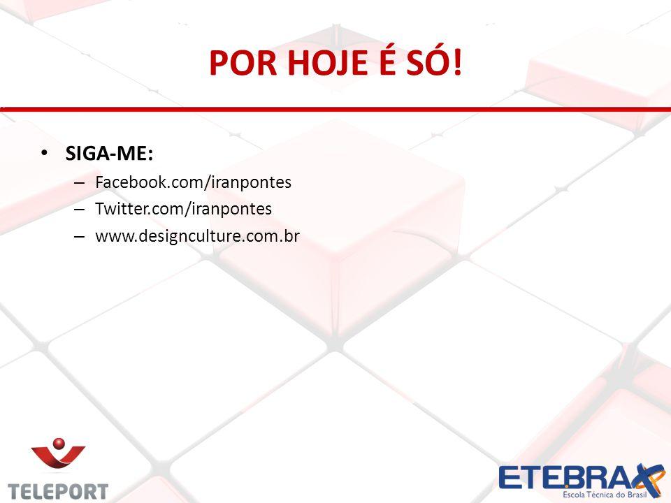 POR HOJE É SÓ! SIGA-ME: – Facebook.com/iranpontes – Twitter.com/iranpontes – www.designculture.com.br