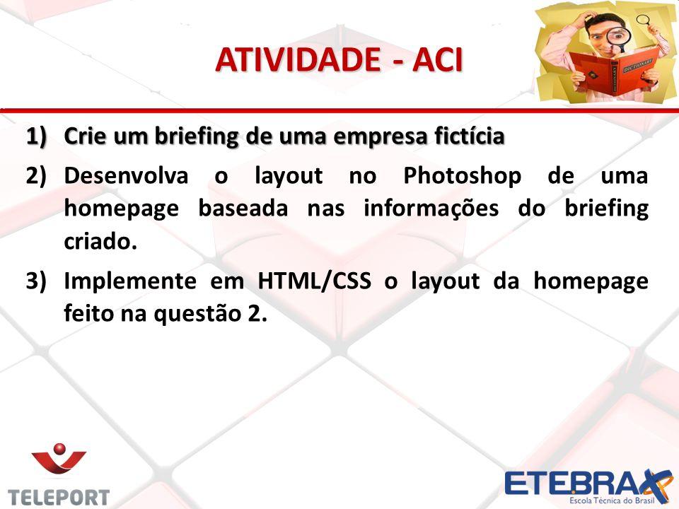 ATIVIDADE - ACI 1)Crie um briefing de uma empresa fictícia 2) 2)Desenvolva o layout no Photoshop de uma homepage baseada nas informações do briefing criado.