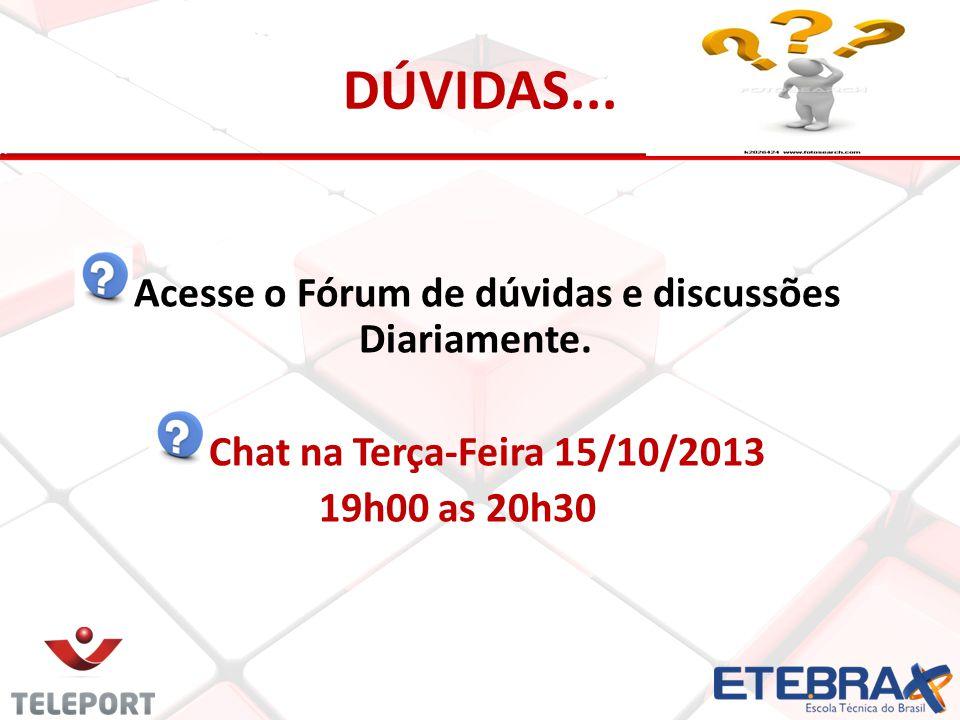 DÚVIDAS... Acesse o Fórum de dúvidas e discussões Diariamente. Chat na Terça-Feira 15/10/2013 19h00 as 20h30
