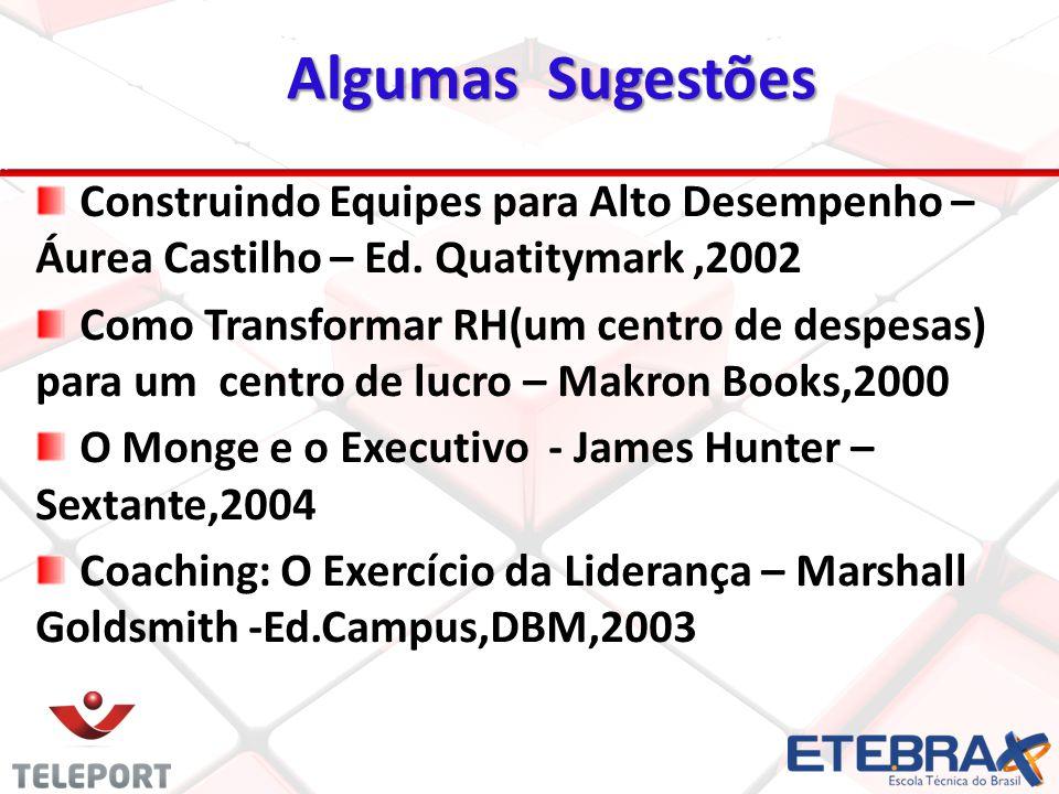 Algumas Sugestões Algumas Sugestões Construindo Equipes para Alto Desempenho – Áurea Castilho – Ed.