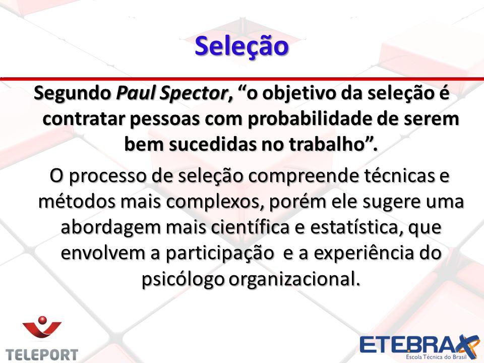 Seleção Segundo Paul Spector, o objetivo da seleção é contratar pessoas com probabilidade de serem bem sucedidas no trabalho.