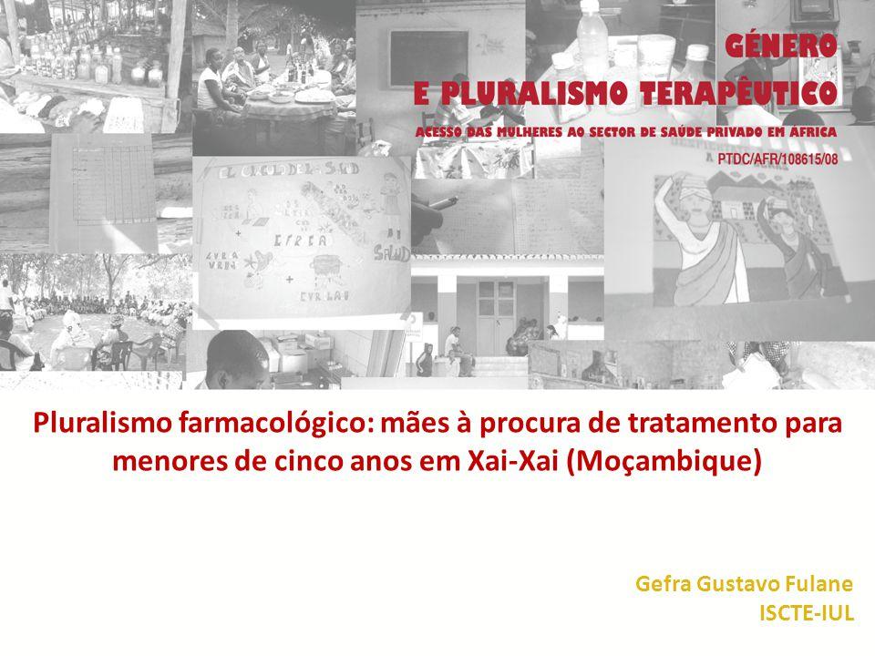 Pluralismo farmacológico: mães à procura de tratamento para menores de cinco anos em Xai-Xai (Moçambique) Gefra Gustavo Fulane ISCTE-IUL